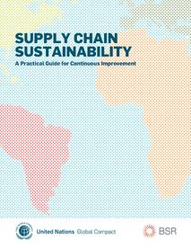 Supply Chain Sustainability – A Practical Guide for Continuous Improvement, BSR and UN Global Compact