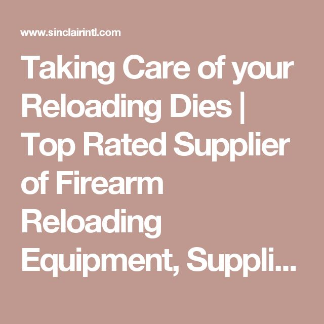 Taking Care of your Reloading Dies | Top Rated Supplier of Firearm Reloading Equipment, Supplies, and Tools - Sinclair Intl