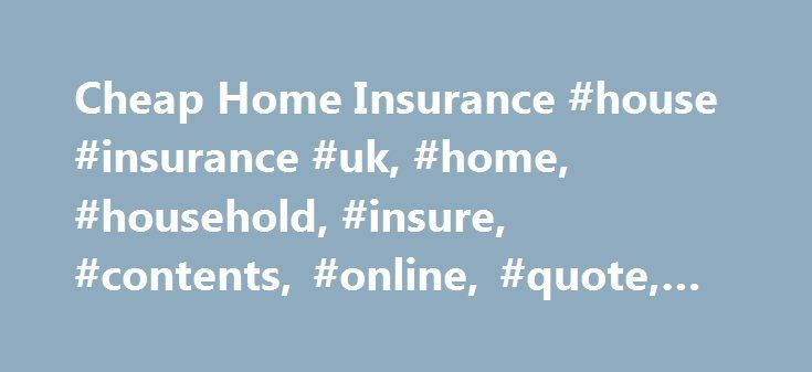Cheap Home Insurance #house #insurance #uk, #home, #household, #insure, #contents, #online, #quote, #cheap http://sudan.nef2.com/cheap-home-insurance-house-insurance-uk-home-household-insure-contents-online-quote-cheap/  # House Insurance Insure your house with Quoteline Direct and save at least 10% against your current insurers renewal premium with similar cover based on the same details. With more than 45 years' experience Quoteline Direct is one of the country's leading household…