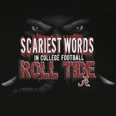 University of Alabama Crimson Tide - scariest words in college football - Roll Tide