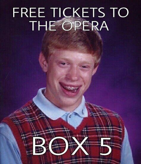 If you don't get this, we can't be friends. Phantom of the Opera, Box 5 <<< 0-0 I think I get it XD