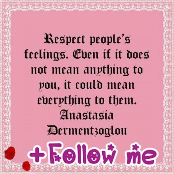 Respect people's feelings. Even if it does not mean anything to you, it could mean everything to them.