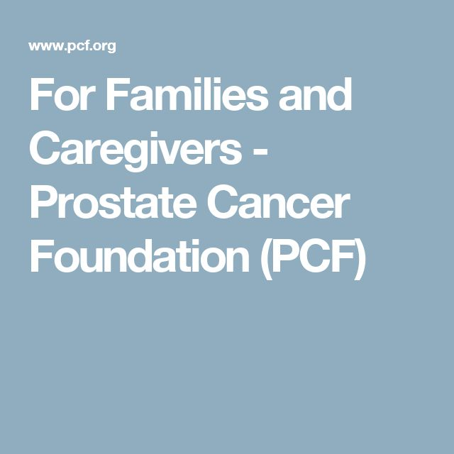 For Families and Caregivers - Prostate Cancer Foundation (PCF)