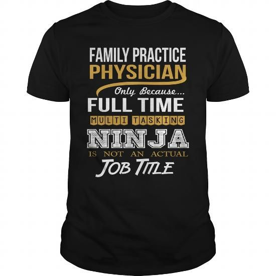 FAMILY PRACTICE PHYSICIAN ONLY BECAUSE FULL TIME MULTI TASKING NINJA T Shirts, Hoodies, Sweatshirts. CHECK PRICE ==► https://www.sunfrog.com/LifeStyle/FAMILY-PRACTICE-PHYSICIAN--NINJA-WHITE-Black-Guys.html?41382