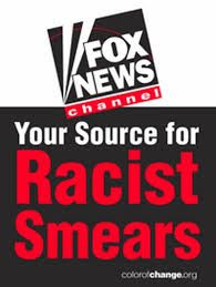 "Fox News Blames President Obama for Apartheid, Racist Cops, and GOP Jobs Obstruction. Yes they really said these things. You got to give Fox credit though...they manage to reel in all the ""Mentally Challenged, Cold Blooded Racist"" in this country and ""Brainwash"" them into Stupidity. These ""Patriotic Pee Brains"" don't even know Fox News is owned by foreigners and one is a Arab!! Oh No!! Wait...don't they Hate Arabs too??? (yes I meant to spell ""Pee"" that way)"