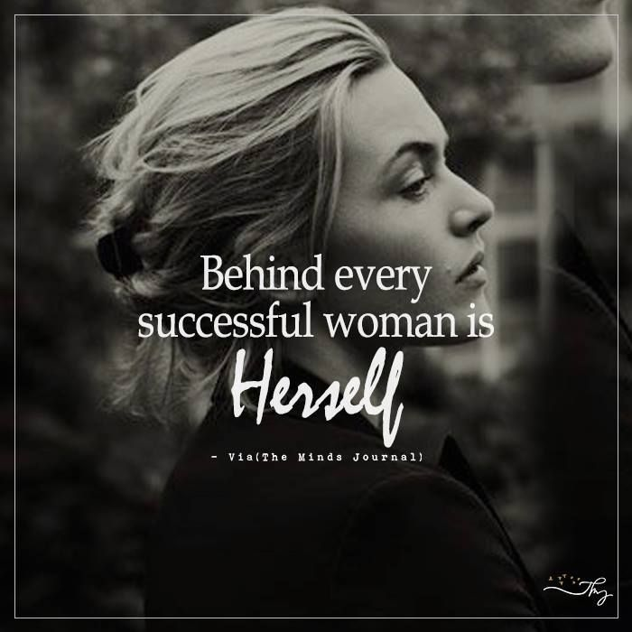 Behind every successful woman is herself - http://themindsjournal.com/behind-every-successful-woman-is-herself/