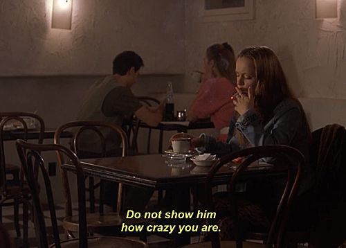"""Do not show him how crazy you are."" Christina Ricci in Prozac Nation"