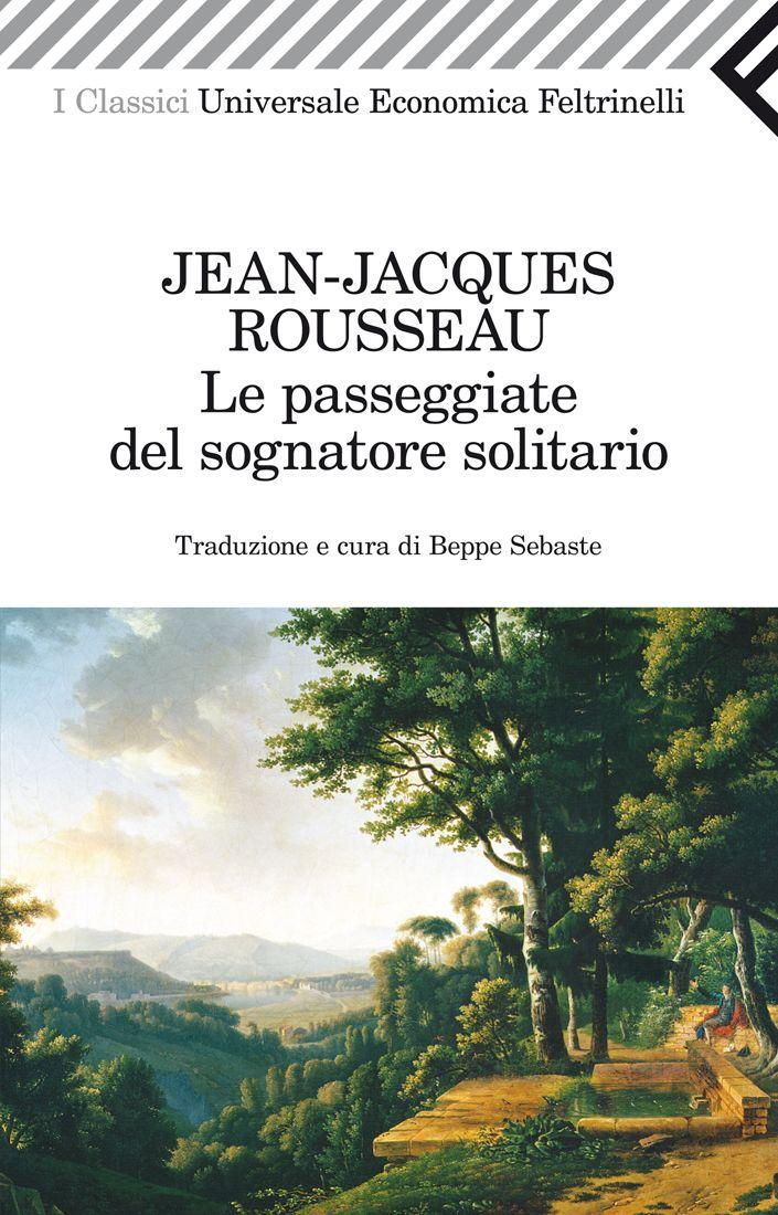 """Jean-Jacques Rousseau, """"Le passeggiate del sognatore solitario"""". Questo libro di ricordi e meditazione, non di finzione, scritto dal filosofo ginevrino negli ultimi anni di vita e pubblicato postumo, è intriso di una sensibilità quasi patologica, estremamente moderna, ed è uno dei primi testi letterari in cui si faccia uso dell'aggettivo """"romantico"""" in relazione al paesaggio, alla natura e al sentimento dell'esistenza."""