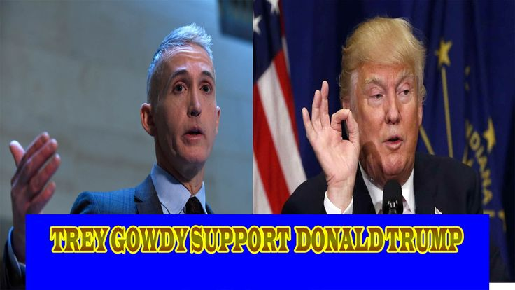 Trey Gowdy Support  Donald Trump - Today news ✔