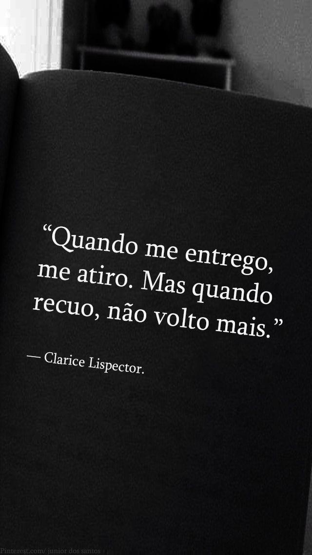 """""""Quando me entrego, me atiro. Mas quando recuo, não volto mais."""" — Clarice Lispector. http://www.pinterest.com/dossantos0445/al%C3%A9m-de-voc%C3%AA/"""