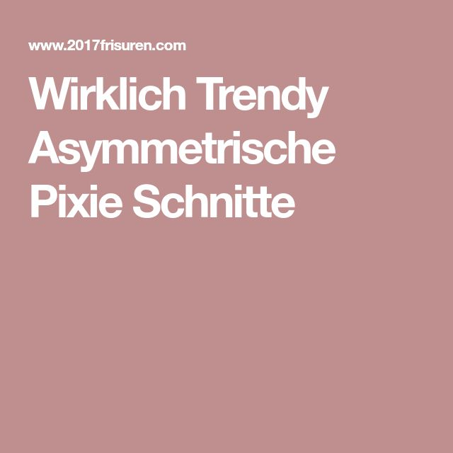 Wirklich Trendy Asymmetrische Pixie Schnitte