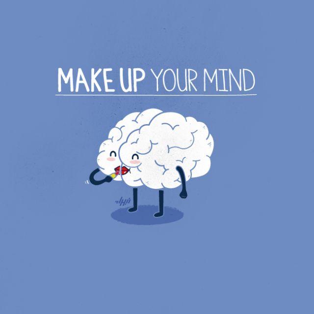 co znaczy MAKE UP wie chyba każdy (na wszelki wypadek - makijaż...) MIND to umysł. A MAKE UP YOUR MIND? - postanowić - namyślić się - podjąć decyzję