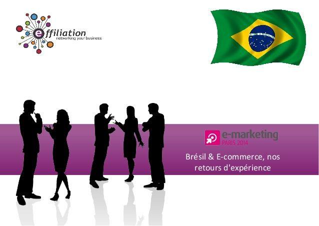 Conférence Effiliation au salon Emarketing 2014: Brésil & E-commerce, nos retours d'expérience
