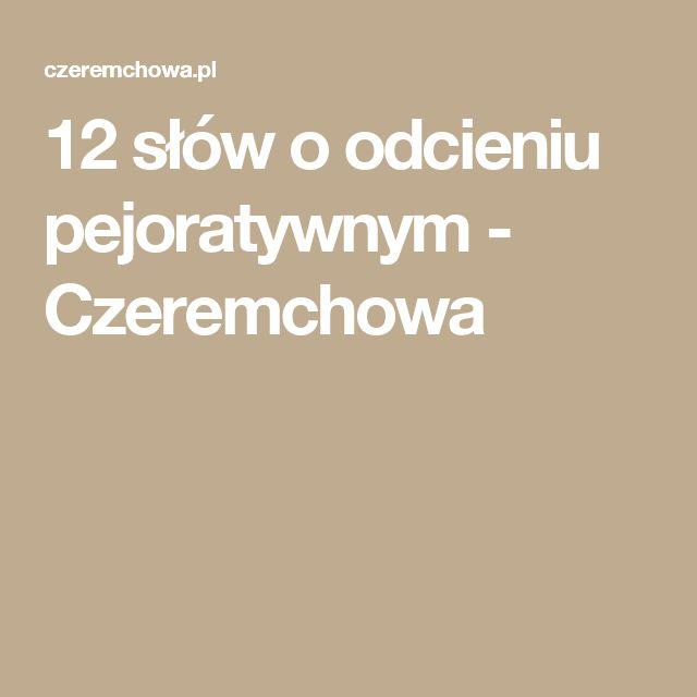 12 słów o odcieniu pejoratywnym - Czeremchowa