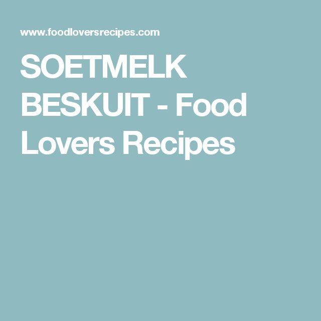 SOETMELK BESKUIT - Food Lovers Recipes