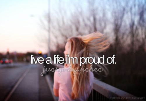 a bucket list for girls- a life im proud of- and a life my family and friends are proud of me for living