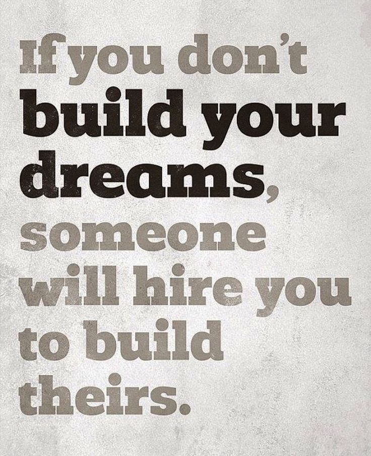 If you don't build your dreams, someone will hire you to build theirs.  #dream #entrepreneur #online #ondernemen