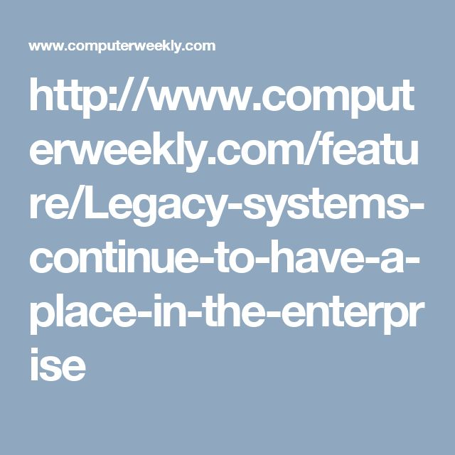 http://www.computerweekly.com/feature/Legacy-systems-continue-to-have-a-place-in-the-enterprise