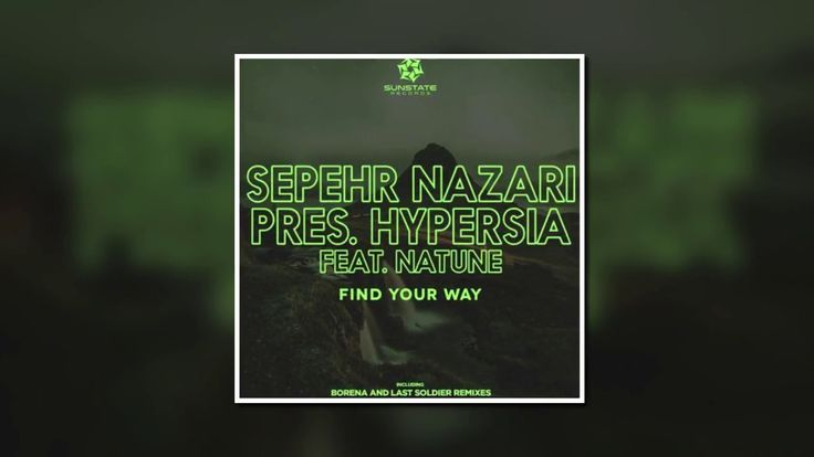 Sepehr Nazari Presents Hypersia Feat. Natune - Find Your Way (Last Soldi...