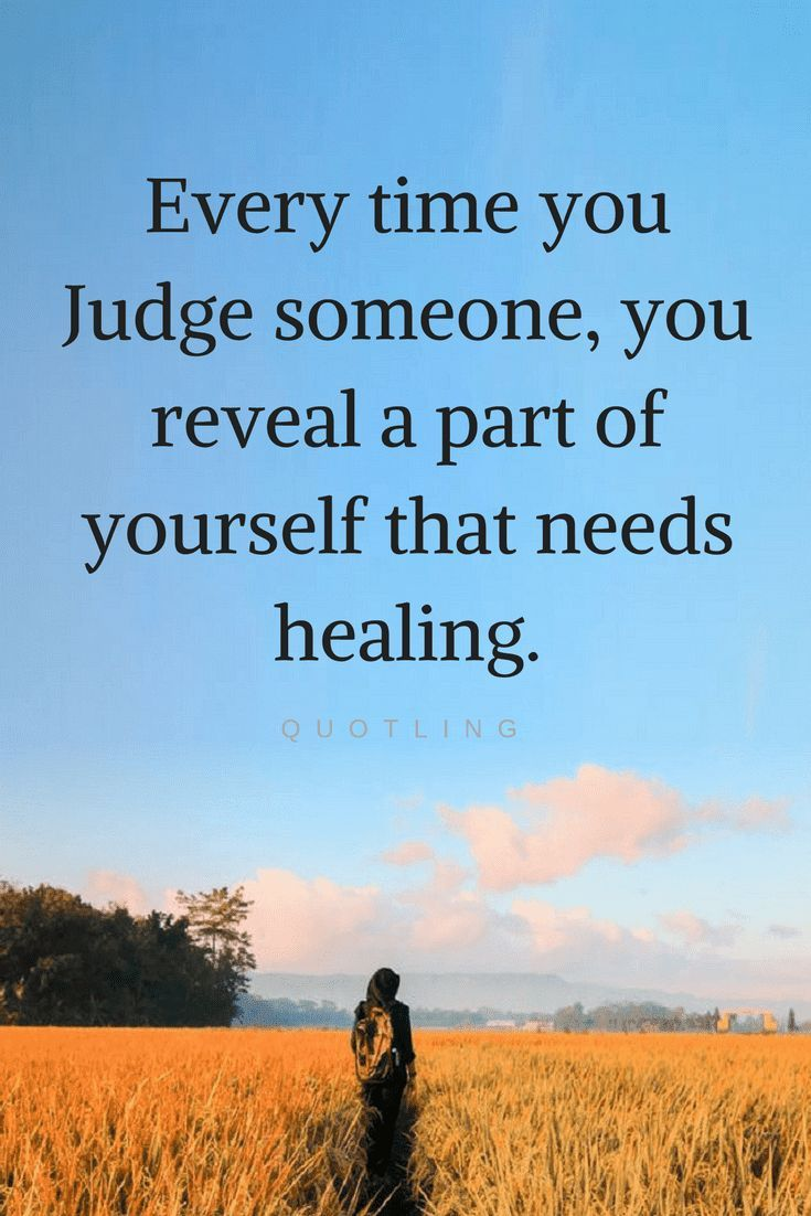 Quotes When we judge other people. To the wise it indicate our weakness and reveals what part of ours needs work so that it could be healed.