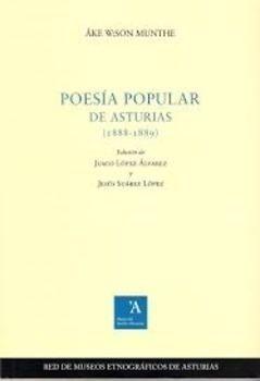 POESÍA POPULAR DE ASTURIAS: 1888-1889  / Åke W:son Munth. Es el primer estudio de poesía popular asturiana, inédito en España durante más de un siglo. El área elegida para realizar el estudio fue Cangas de Tineo (hoy de Narcea), y mereció el reconocimiento de investigadores como Braulio Vigón, Menéndez Pidal o Michaëlis. Búscalo en http://absys.asturias.es/cgi-abnet_Bast/abnetop?ACC=DOSEARCH&xsqf01=munthe+asturias+poesia
