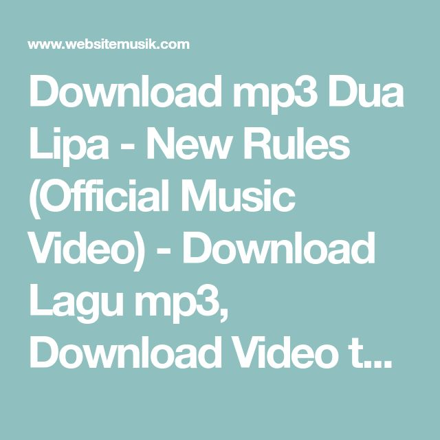 Download mp3 Dua Lipa - New Rules (Official Music Video) - Download Lagu mp3, Download Video tanpa harus di convert, mp3 gratis - websitemusik.com