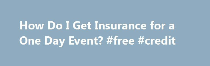 How Do I Get Insurance for a One Day Event? #free #credit http://insurances.remmont.com/how-do-i-get-insurance-for-a-one-day-event-free-credit/  #1 day insurance # Other People Are Reading Check Existing Coverage It's best to begin the search for event insurance several weeks before it's needed, or as soon as you pay any deposits, as underwriting for a tailored policy could be complicated and lengthy. Ask the insurance agent who provides your commercial insurance what coverage,Read MoreThe…