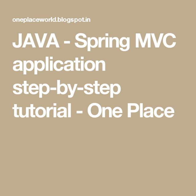 JAVA - Spring MVC application step-by-step tutorial - One Place