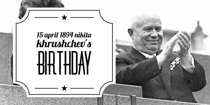 15 April 1894. Nikita Khrushchev was born