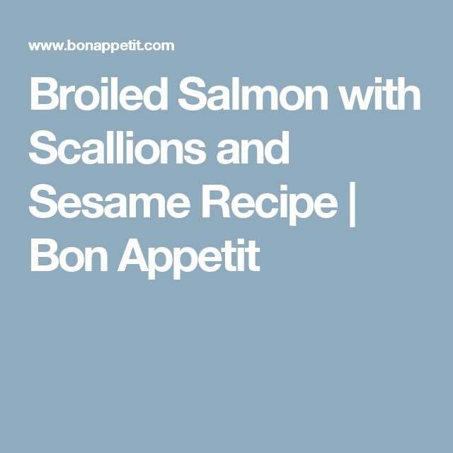 Broiled Salmon with Scallions and Sesame Recipe   Bon Appetit