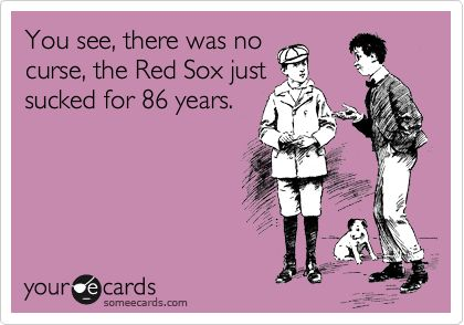You see, there was no curse, the Red Sox just sucked for 86 years. #Funny #Sports #Meme #LOL #SportsMeme #Baseball #BaseballMeme #Boston #RedSox