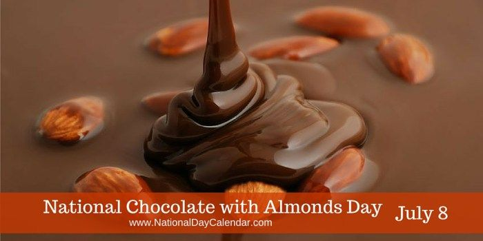 July 8, 2017: NATIONAL CHOCOLATE WITH ALMONDS DAY