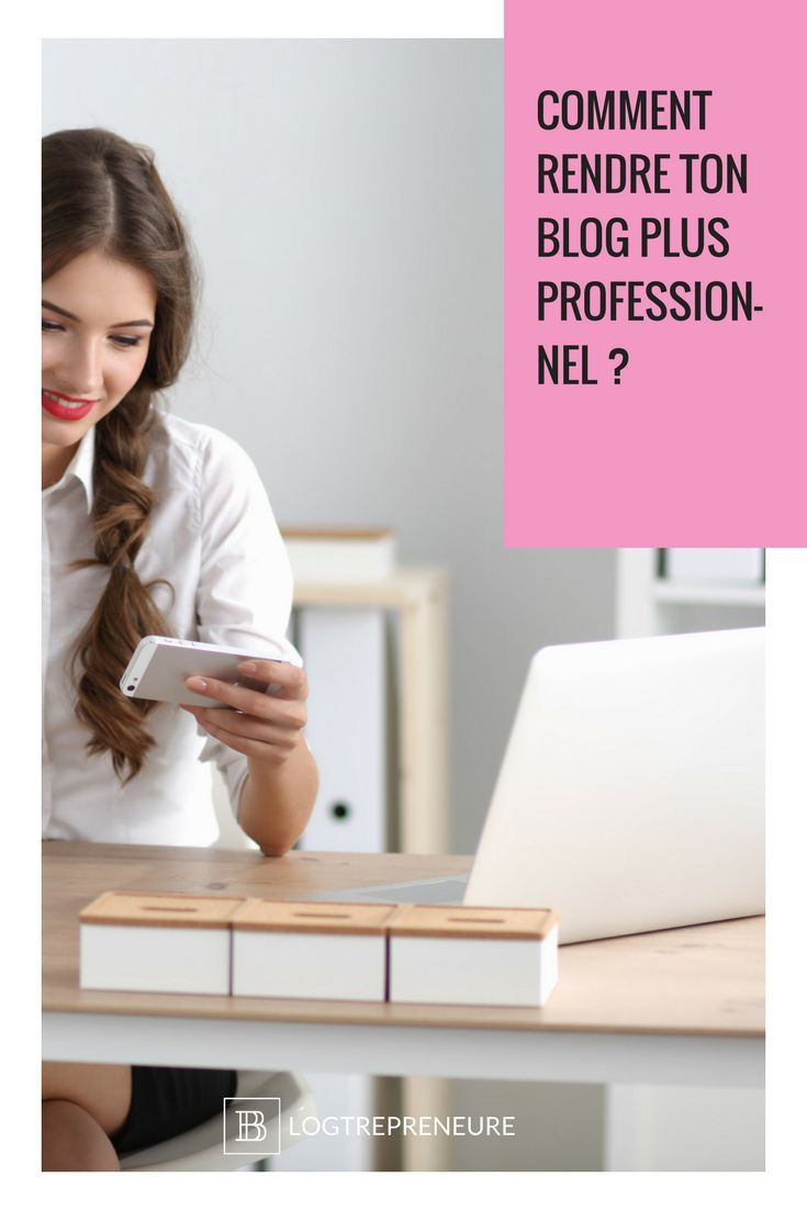 Comment rendre ton blog plus professionnel