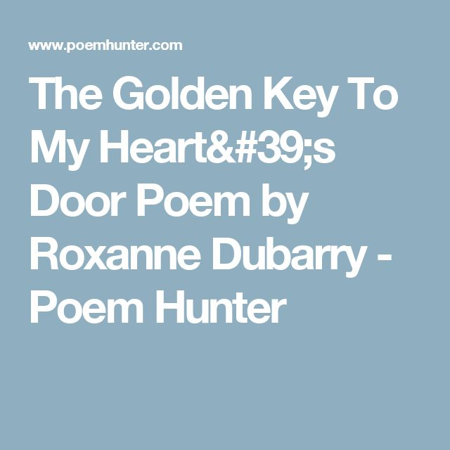 The Golden Key To My Heart's Door Poem by Roxanne Dubarry - Poem Hunter