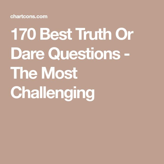 25+ Unique Truth Or Dare Questions Ideas On Pinterest