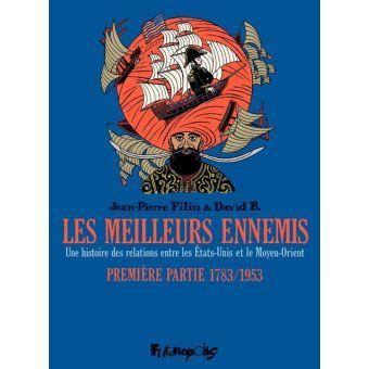 Les meilleurs ennemis - Première partie 1783/1953. Une histoire des relations entre les États-Unis et le Moyen-Orient