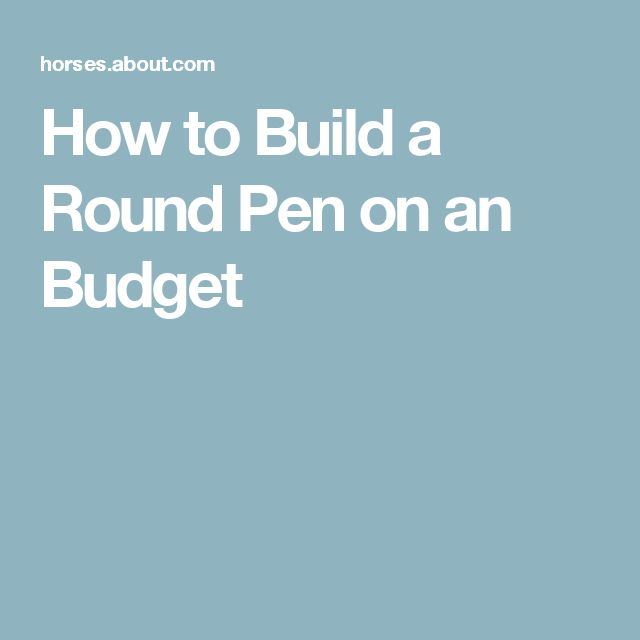 How to Build a Round Pen on an Budget