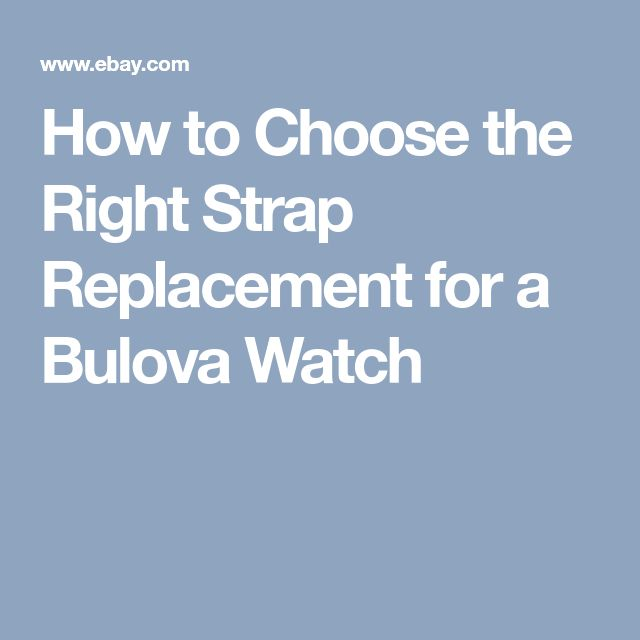 How to Choose the Right Strap Replacement for a Bulova Watch