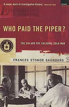 WHO PAID THE PIPER?: The CIA and the Cultural Cold War by Francis Stonor Saunders Granta Books, London 1999 Softcover edition [2000] ISBN: 1862073279