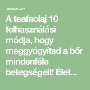 A teafaolaj 10 felhasználási módja, hogy meggyógyítsd a bőr mindenféle betegségeit! ÉletmódEgészség2017/04/05 | Ismertető