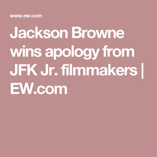 Jackson Browne wins apology from JFK Jr. filmmakers | EW.com