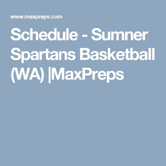 Schedule - Sumner Spartans Basketball (WA) |MaxPreps