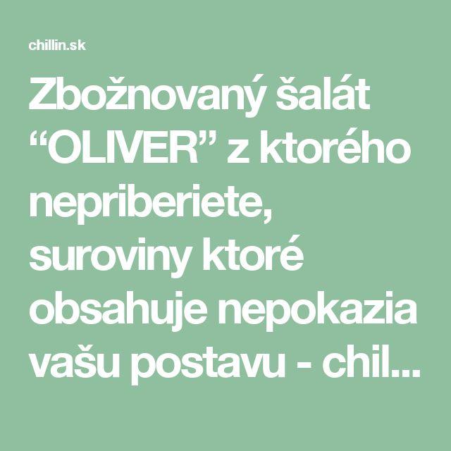 """Zbožnovaný šalát """"OLIVER"""" z ktorého nepriberiete, suroviny ktoré obsahuje nepokazia vašu postavu - chillin.sk"""