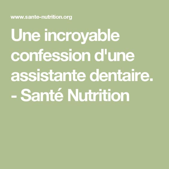 Une incroyable confession d'une assistante dentaire. - Santé Nutrition