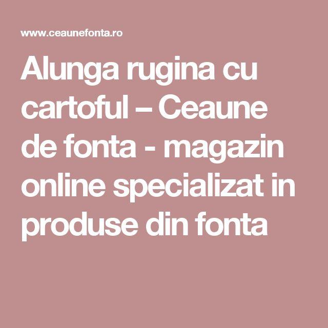 Alunga rugina cu cartoful – Ceaune de fonta - magazin online specializat in produse din fonta