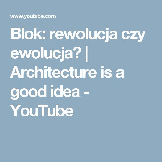 Blok: rewolucja czy ewolucja?   Architecture is a good idea - YouTube