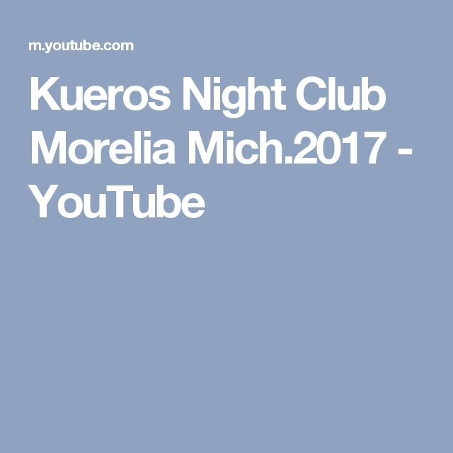 Kueros Night Club Morelia Mich.2017 - YouTube