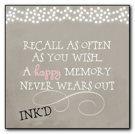 Recall as often as you wish... A happy memory never wears out... #quotes