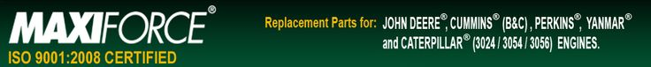 Yanmar, Perkins, Cummins, Caterpillar & John Deere Engine Replacement Parts | Maxiforce