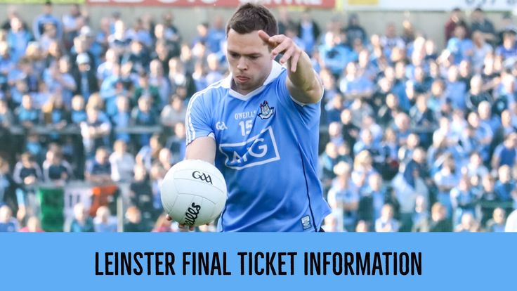 TICKET INFORMATION FOR SUNDAYS LEINSTER FOOTBALL CHAMPIONSHIP FINALS | We Are Dublin GAA